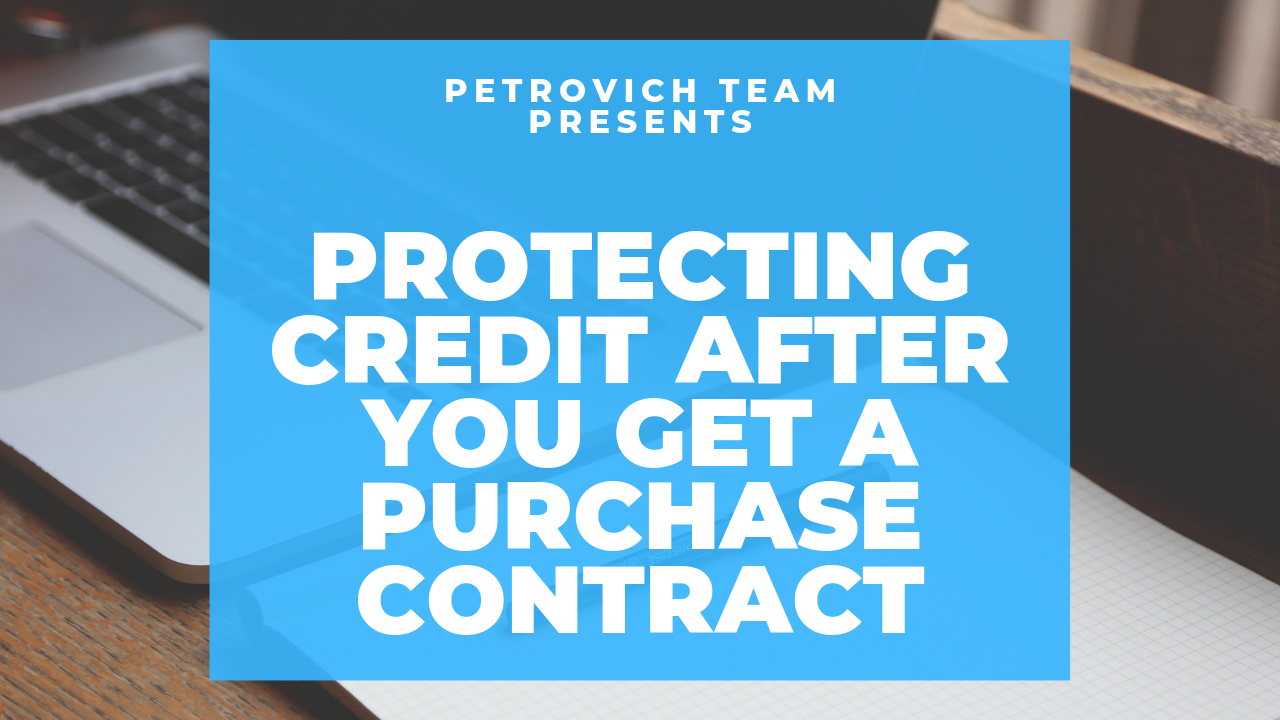 Protecting Your Credit After You Get A Purchase Contract
