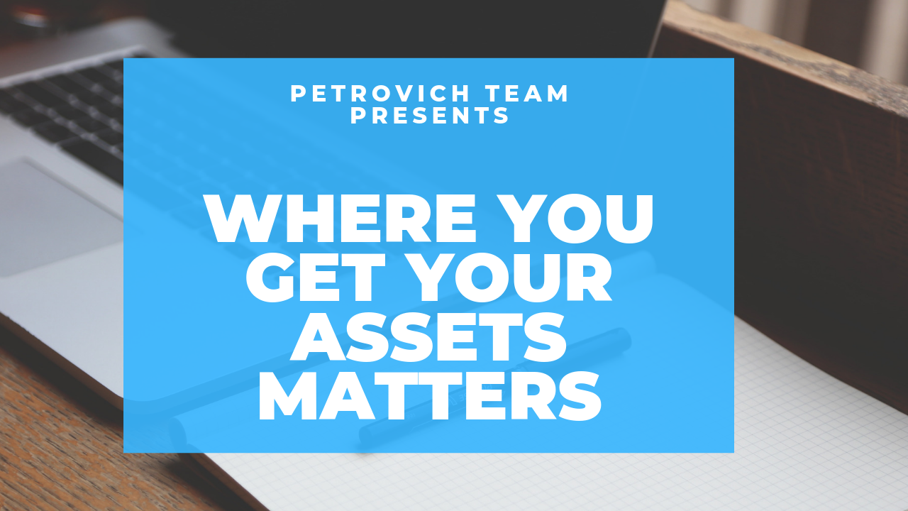 How And Where You Get Your Assets Matters